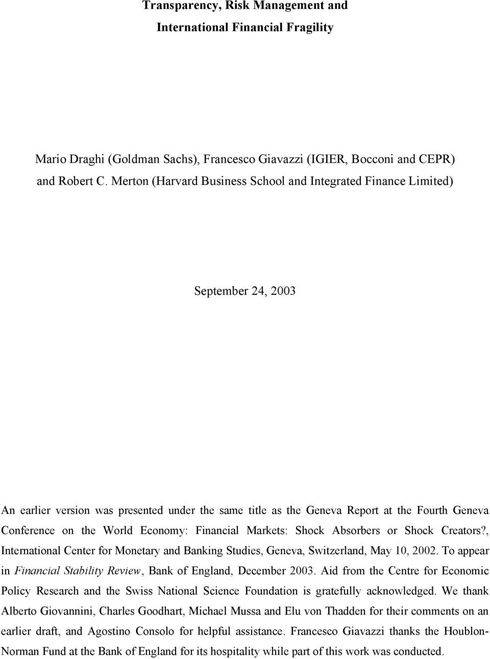 World Economy: Financial Markets: Shock Absorbers or Shock Creators?, International Center for Monetary and Banking Studies, Geneva, Switzerland, May 10, 2002.