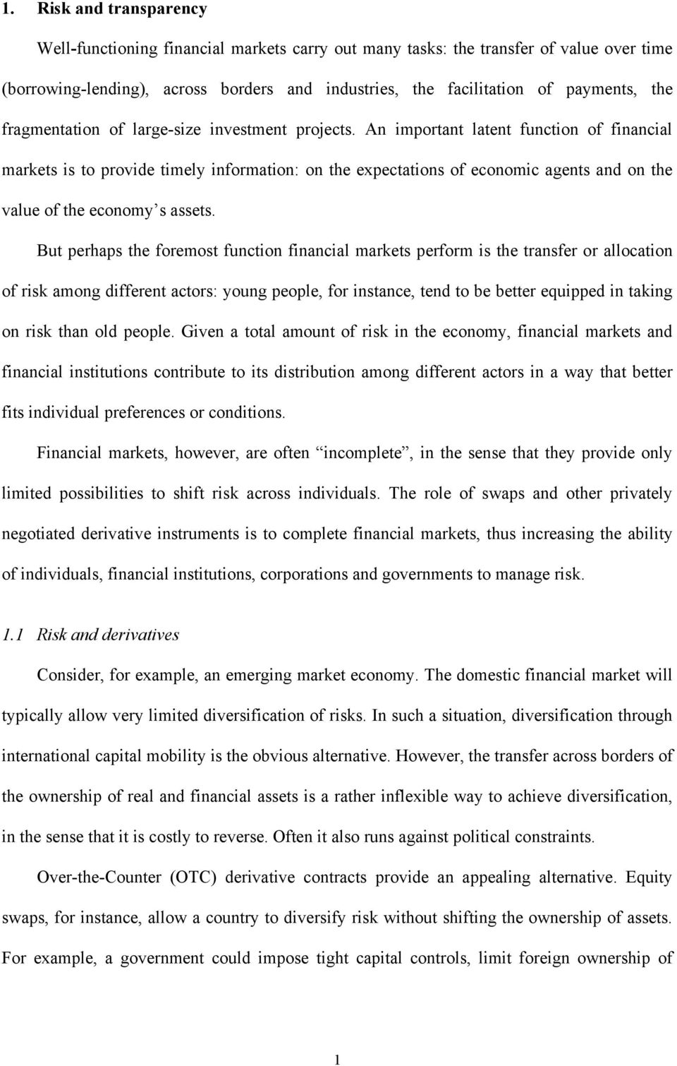 An important latent function of financial markets is to provide timely information: on the expectations of economic agents and on the value of the economy s assets.