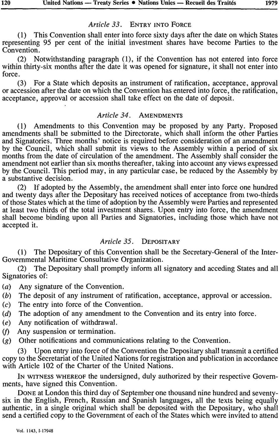 (2) Notwithstanding paragraph (1), if the Convention has not entered into force within thirty-six months after the date it was opened for signature, it shall not enter into force.