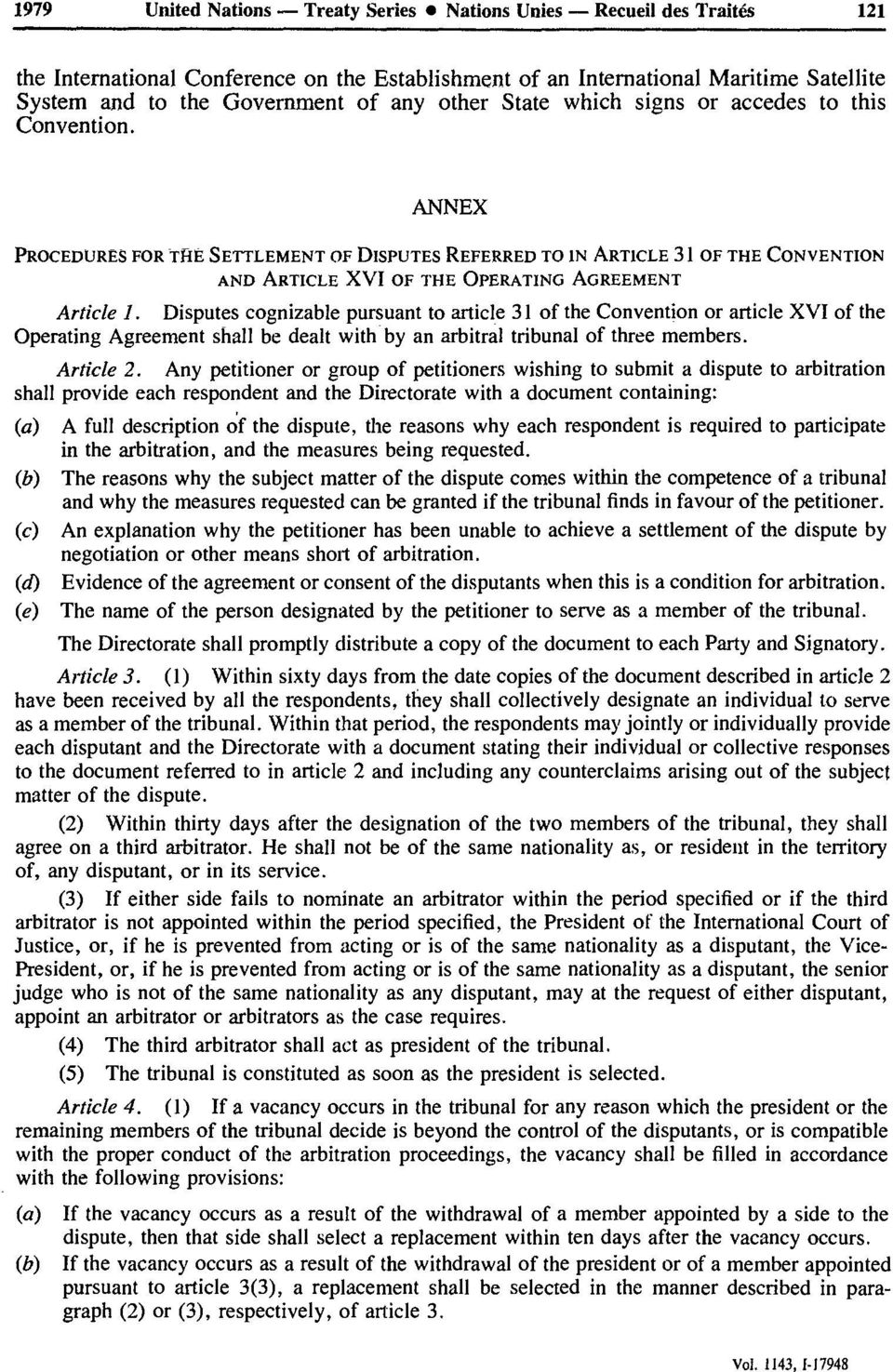 Disputes cognizable pursuant to article 31 of the Convention or article XVI of the Operating Agreement shall be dealt with by an arbitral tribunal of three members. Article 2.
