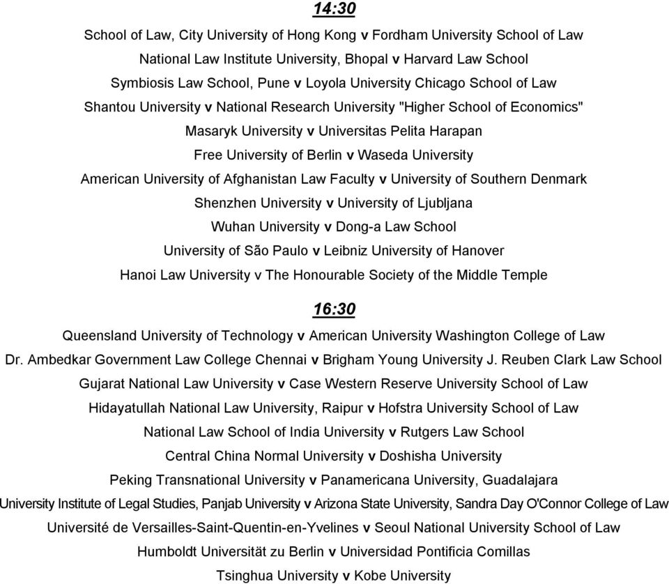 American University of Afghanistan Law Faculty v University of Southern Denmark Shenzhen University v University of Ljubljana Wuhan University v Dong-a Law School University of São Paulo v Leibniz