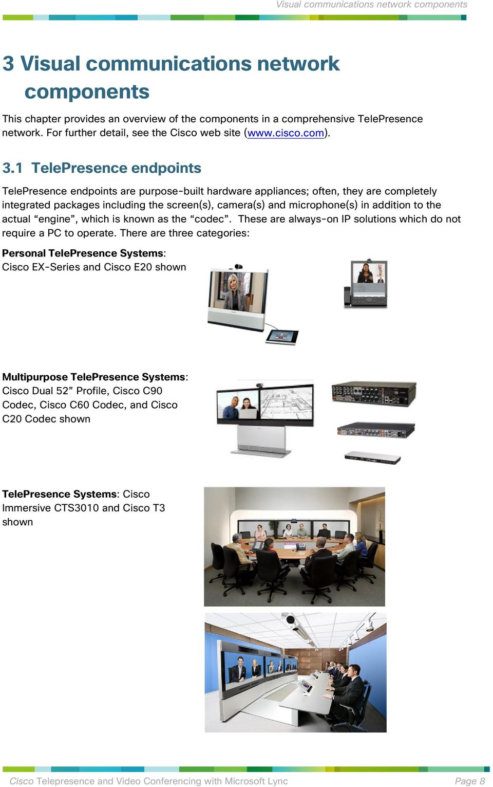 1 TelePresence endpoints TelePresence endpoints are purpose-built hardware appliances; often, they are completely integrated packages including the screen(s), camera(s) and microphone(s) in addition