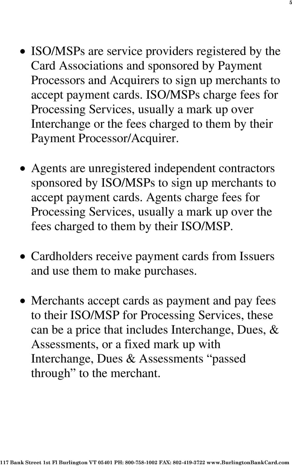 Agents are unregistered independent contractors sponsored by ISO/MSPs to sign up merchants to accept payment cards.