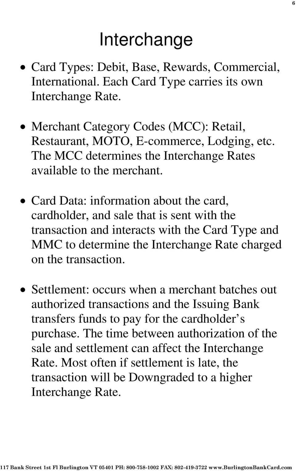 Card Data: information about the card, cardholder, and sale that is sent with the transaction and interacts with the Card Type and MMC to determine the Rate charged on the transaction.