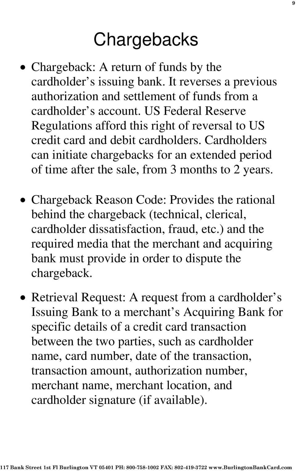 Cardholders can initiate chargebacks for an extended period of time after the sale, from 3 months to 2 years.