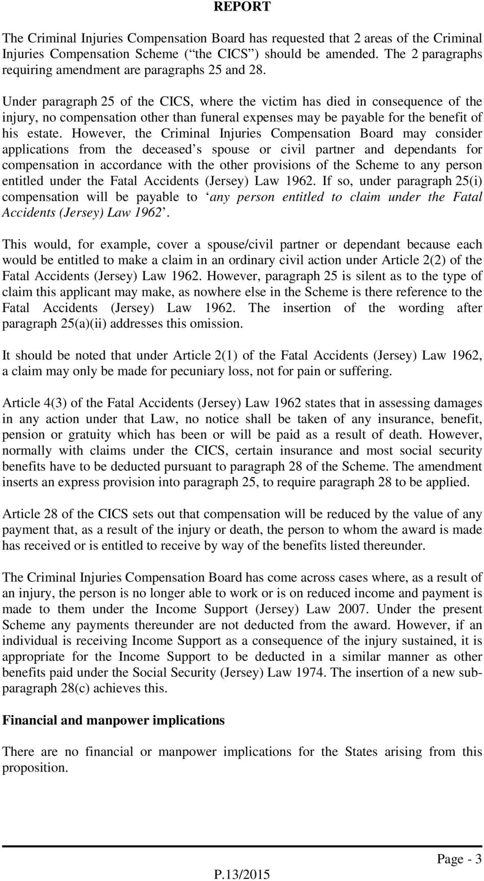 Under paragraph 25 of the CICS, where the victim has died in consequence of the injury, no compensation other than funeral expenses may be payable for the benefit of his estate.