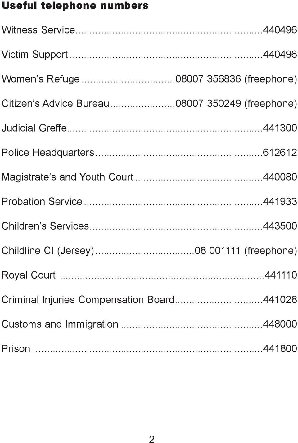 ..441300 Police Headquarters...612612 Magistrate s and Youth Court...440080 Probation Service.