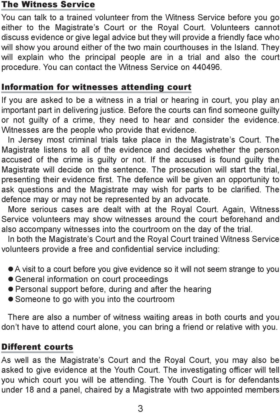 They will explain who the principal people are in a trial and also the court procedure. You can contact the Witness Service on 440496.