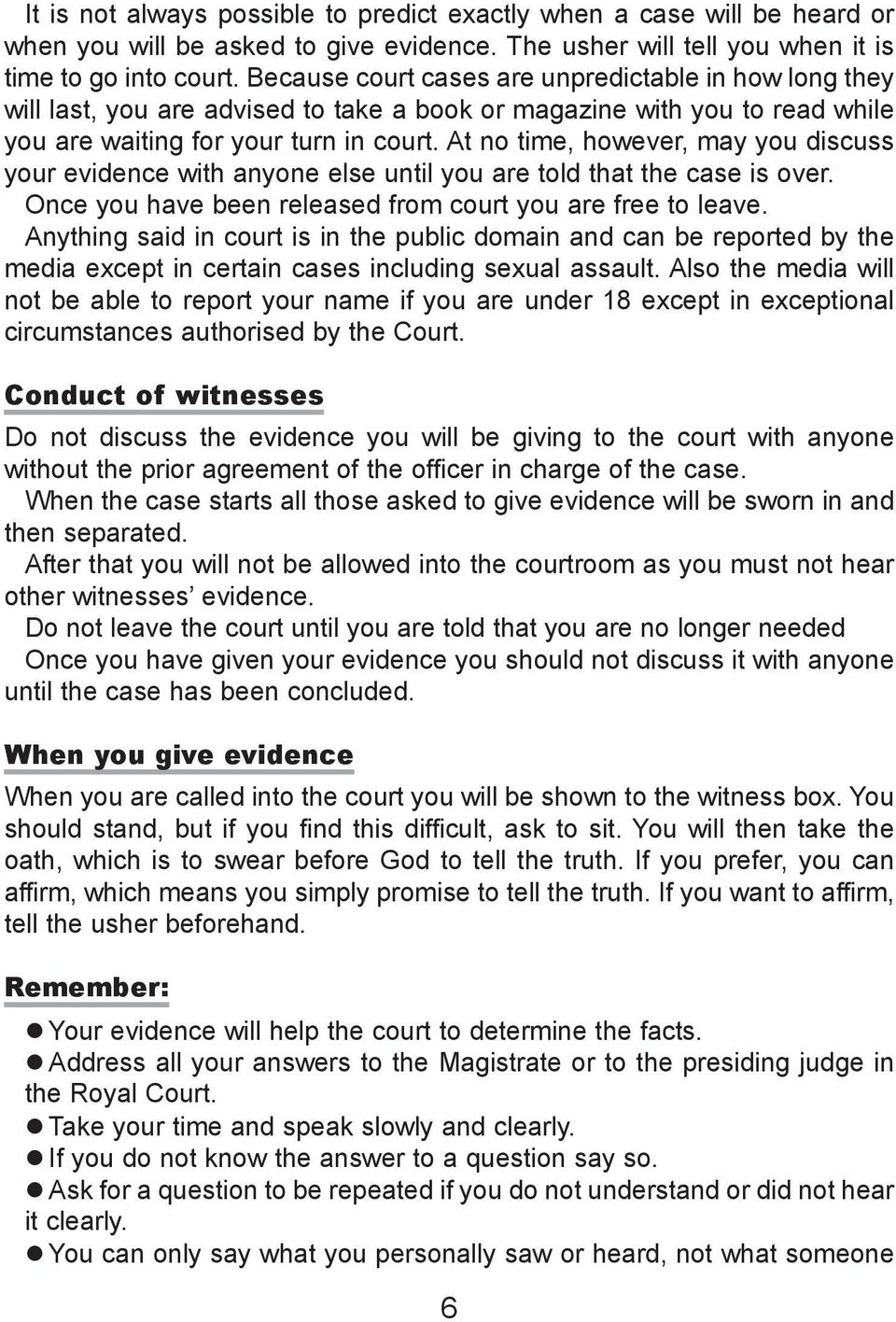At no time, however, may you discuss your evidence with anyone else until you are told that the case is over. Once you have been released from court you are free to leave.