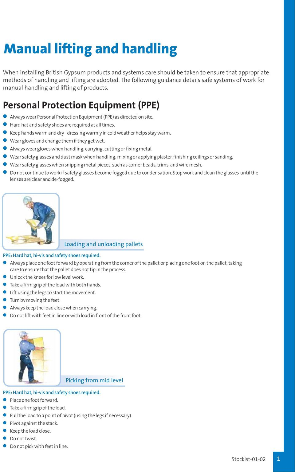 Personal Protection Equipment (PPE) Always wear Personal Protection Equipment (PPE) as directed on site. Hard hat and safety shoes are required at all times.
