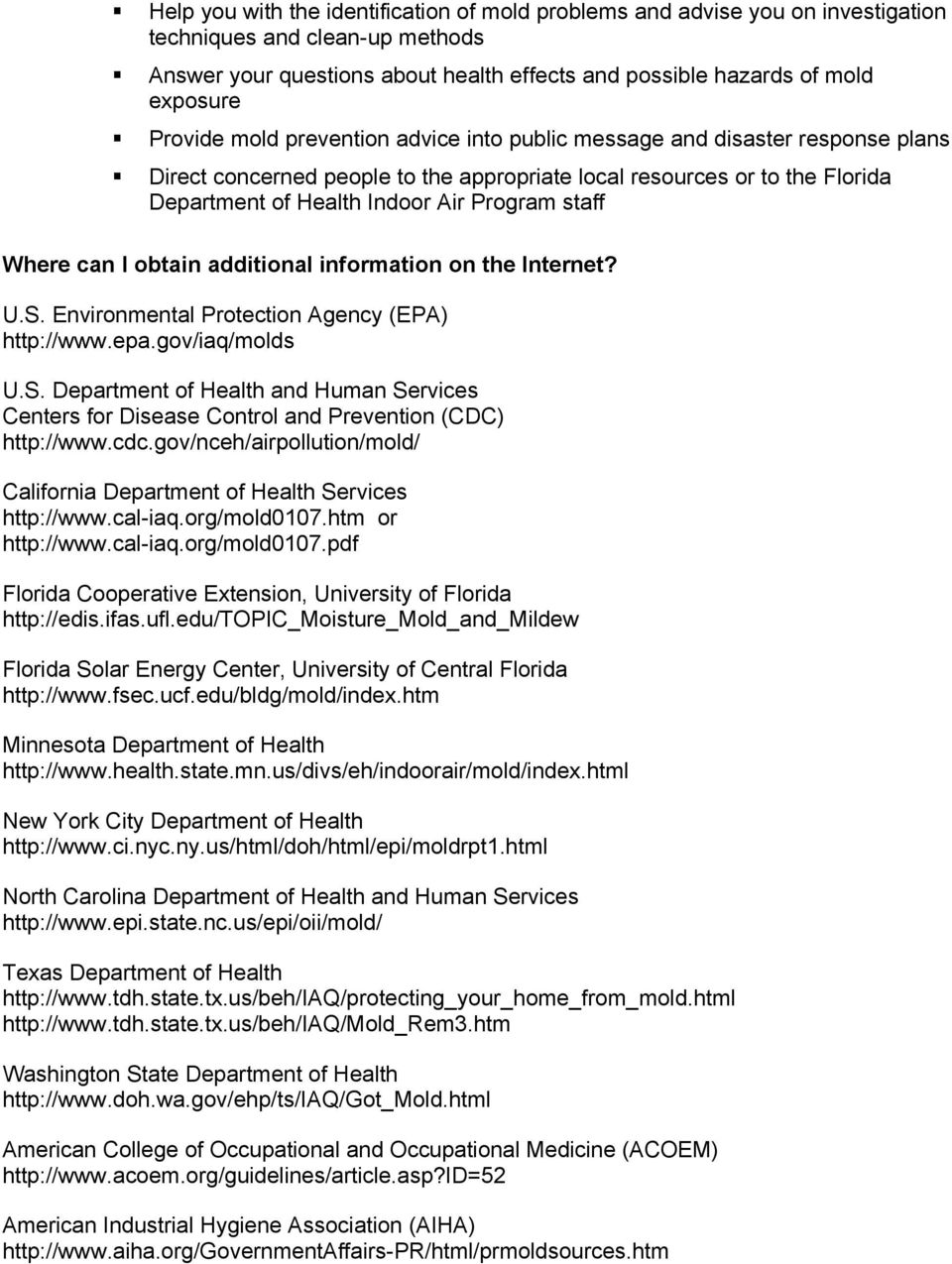 staff Where can I obtain additional information on the Internet? U.S. Environmental Protection Agency (EPA) http://www.epa.gov/iaq/molds U.S. Department of Health and Human Services Centers for Disease Control and Prevention (CDC) http://www.