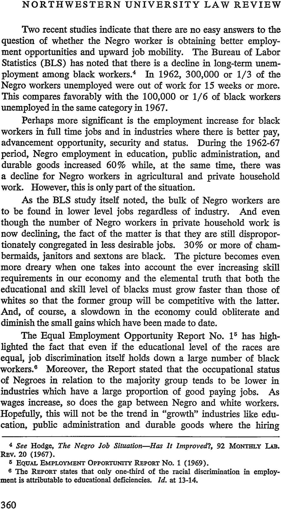 4 In 1962, 300,000 or 1/3 of the Negro workers unemployed were out of work for 15 weeks or more.