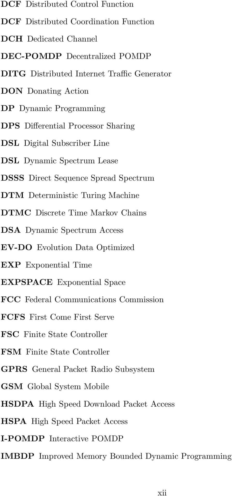 Chains DSA Dynamic Spectrum Access EV-DO Evolution Data Optimized EXP Exponential Time EXPSPACE Exponential Space FCC Federal Communications Commission FCFS First Come First Serve FSC Finite State