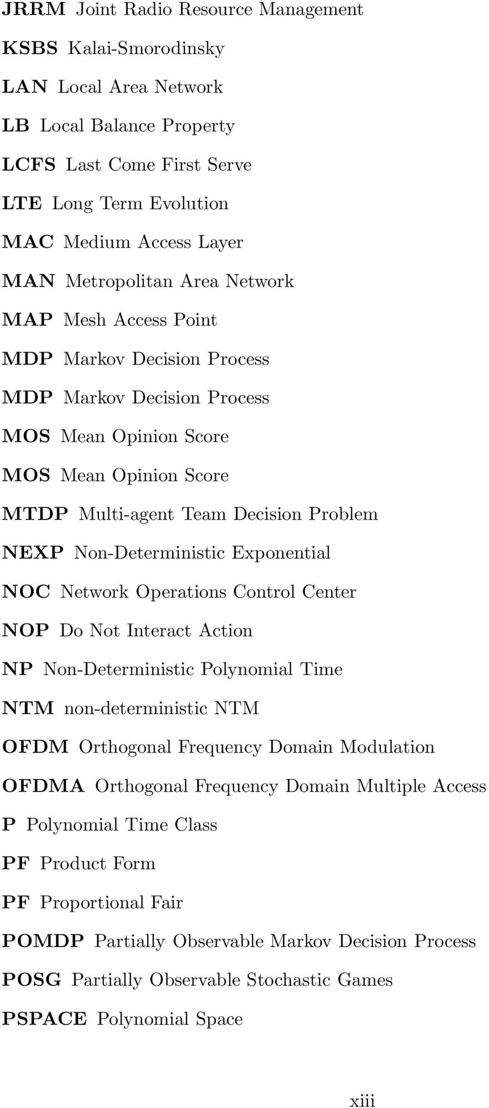 Non-Deterministic Exponential NOC Network Operations Control Center NOP Do Not Interact Action NP Non-Deterministic Polynomial Time NTM non-deterministic NTM OFDM Orthogonal Frequency Domain