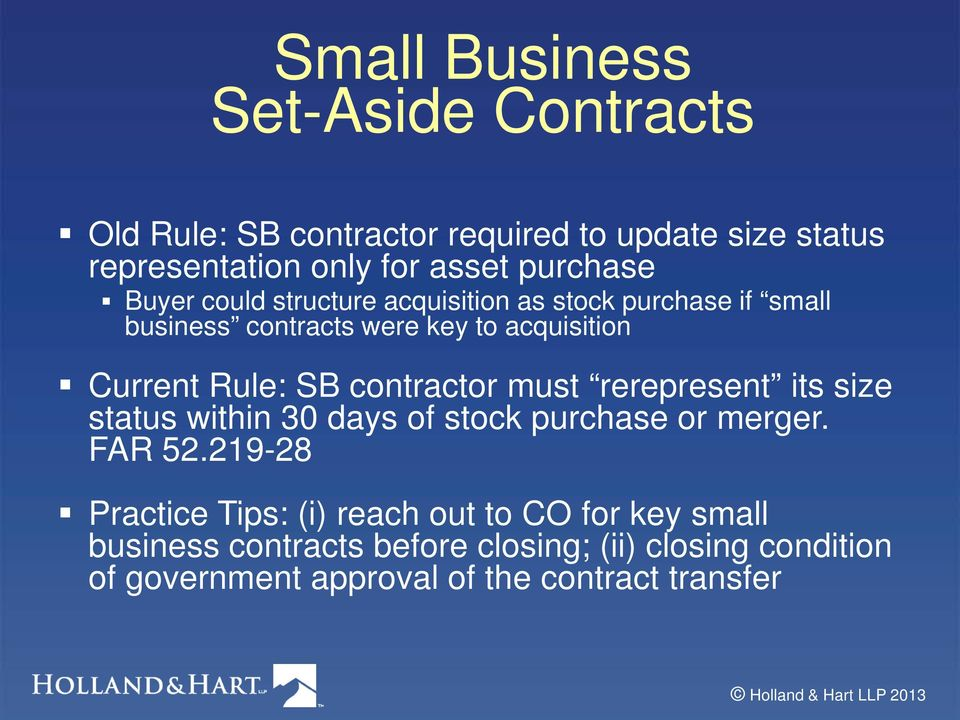 SB contractor must rerepresent its size status within 30 days of stock purchase or merger. FAR 52.