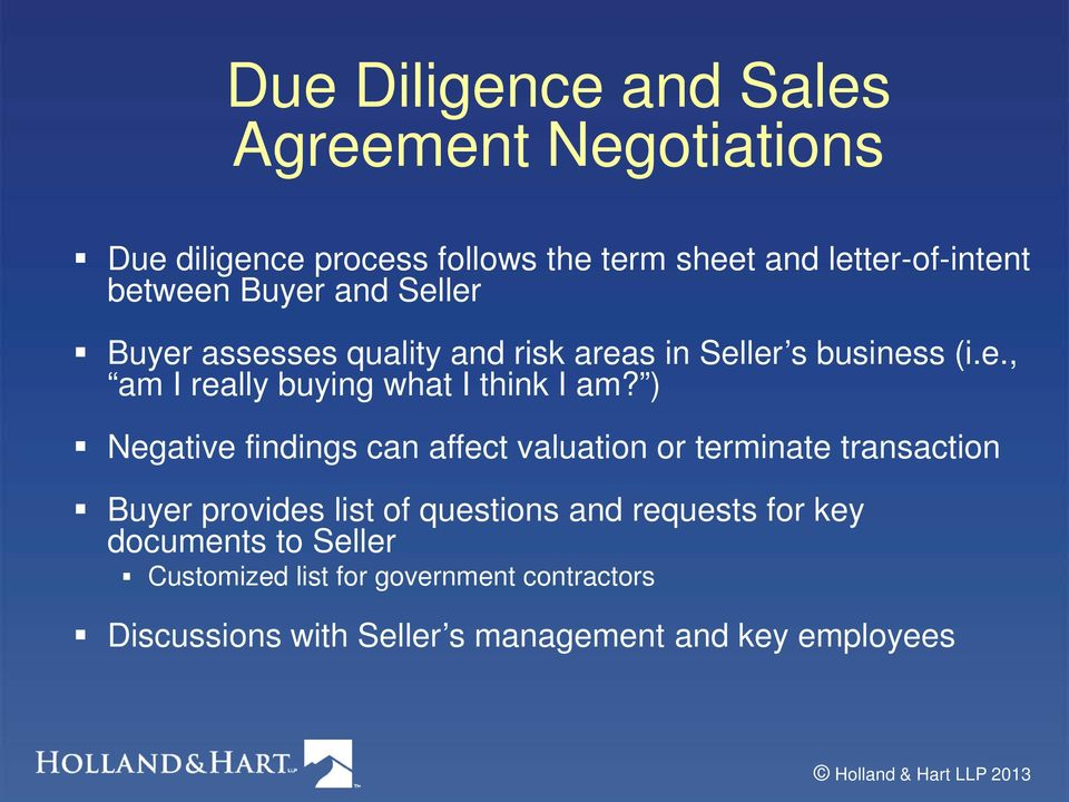 ) Negative findings can affect valuation or terminate transaction Buyer provides list of questions and requests for key
