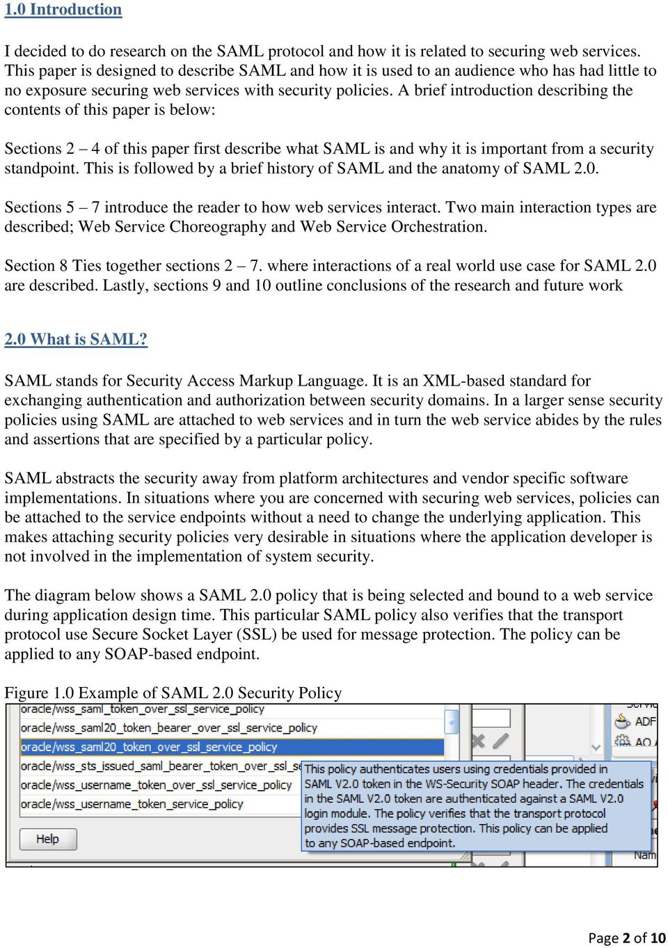 A brief introduction describing the contents of this paper is below: Sections 2 4 of this paper first describe what SAML is and why it is important from a security standpoint.