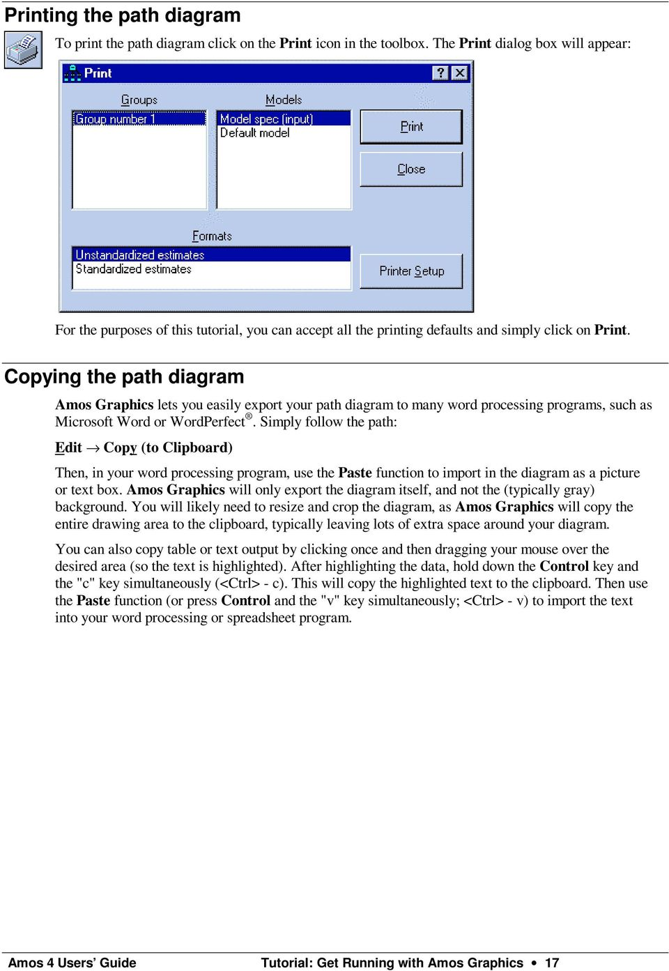Copying the path diagram Amos Graphics lets you easily export your path diagram to many word processing programs, such as Microsoft Word or WordPerfect.
