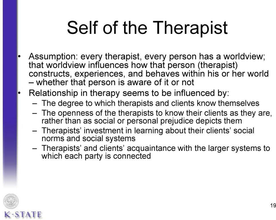 and clients know themselves The openness of the therapists to know their clients as they are, rather than as social or personal prejudice depicts them Therapists