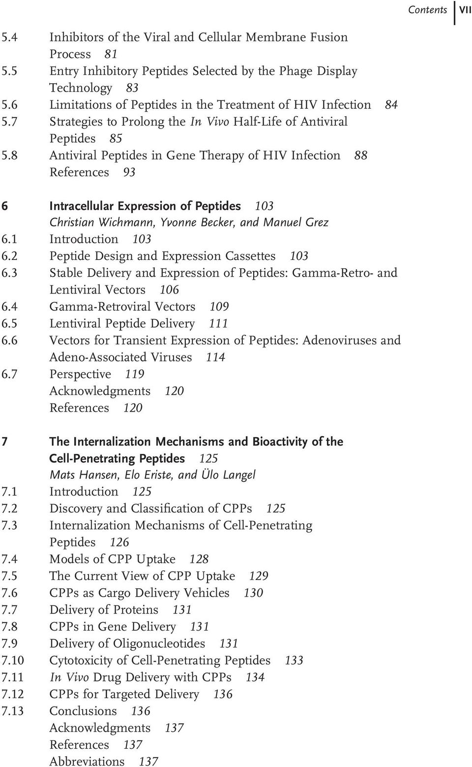 8 Antiviral Peptides in Gene Therapy of HIV Infection 88 References 93 6 Intracellular Expression of Peptides 103 Christian Wichmann, Yvonne Becker, and Manuel Grez 6.1 Introduction 103 6.