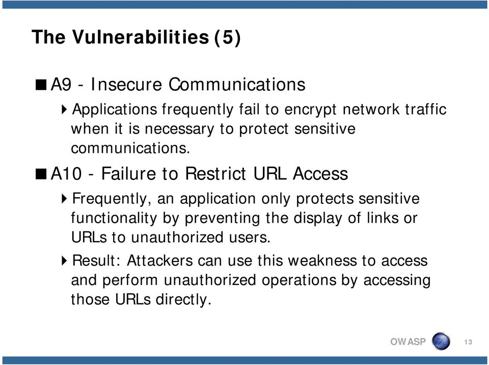 A10 - Failure to Restrict URL Access Frequently, an application only protects sensitive functionality by preventing