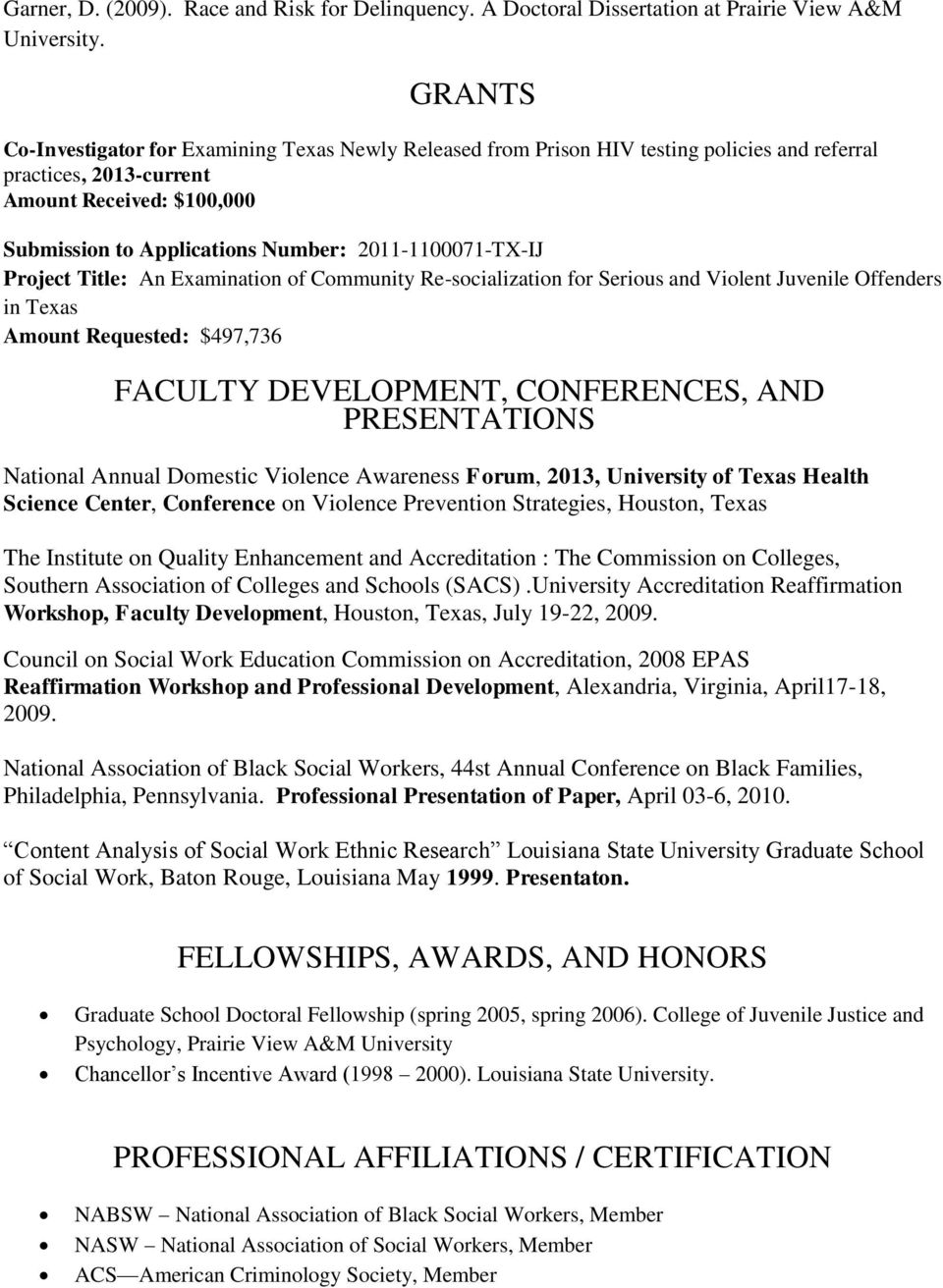 2011-1100071-TX-IJ Project Title: An Examination of Community Re-socialization for Serious and Violent Juvenile Offenders in Texas Amount Requested: $497,736 FACULTY DEVELOPMENT, CONFERENCES, AND