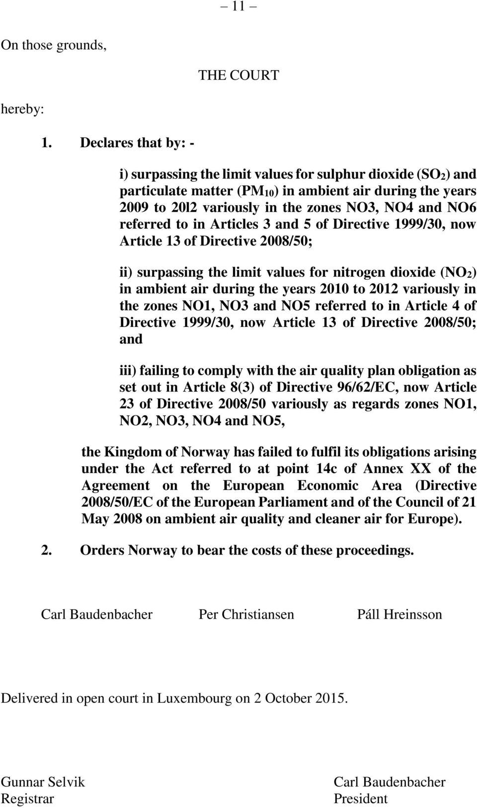 referred to in Articles 3 and 5 of Directive 1999/30, now Article 13 of Directive 2008/50; ii) surpassing the limit values for nitrogen dioxide (NO2) in ambient air during the years 2010 to 2012