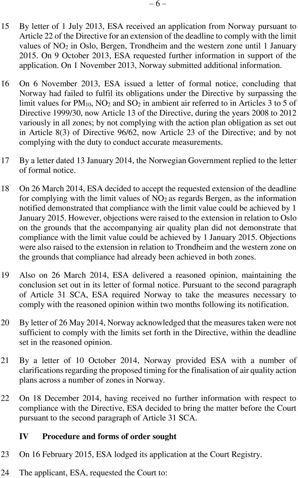 16 On 6 November 2013, ESA issued a letter of formal notice, concluding that Norway had failed to fulfil its obligations under the Directive by surpassing the limit values for PM10, NO2 and SO2 in