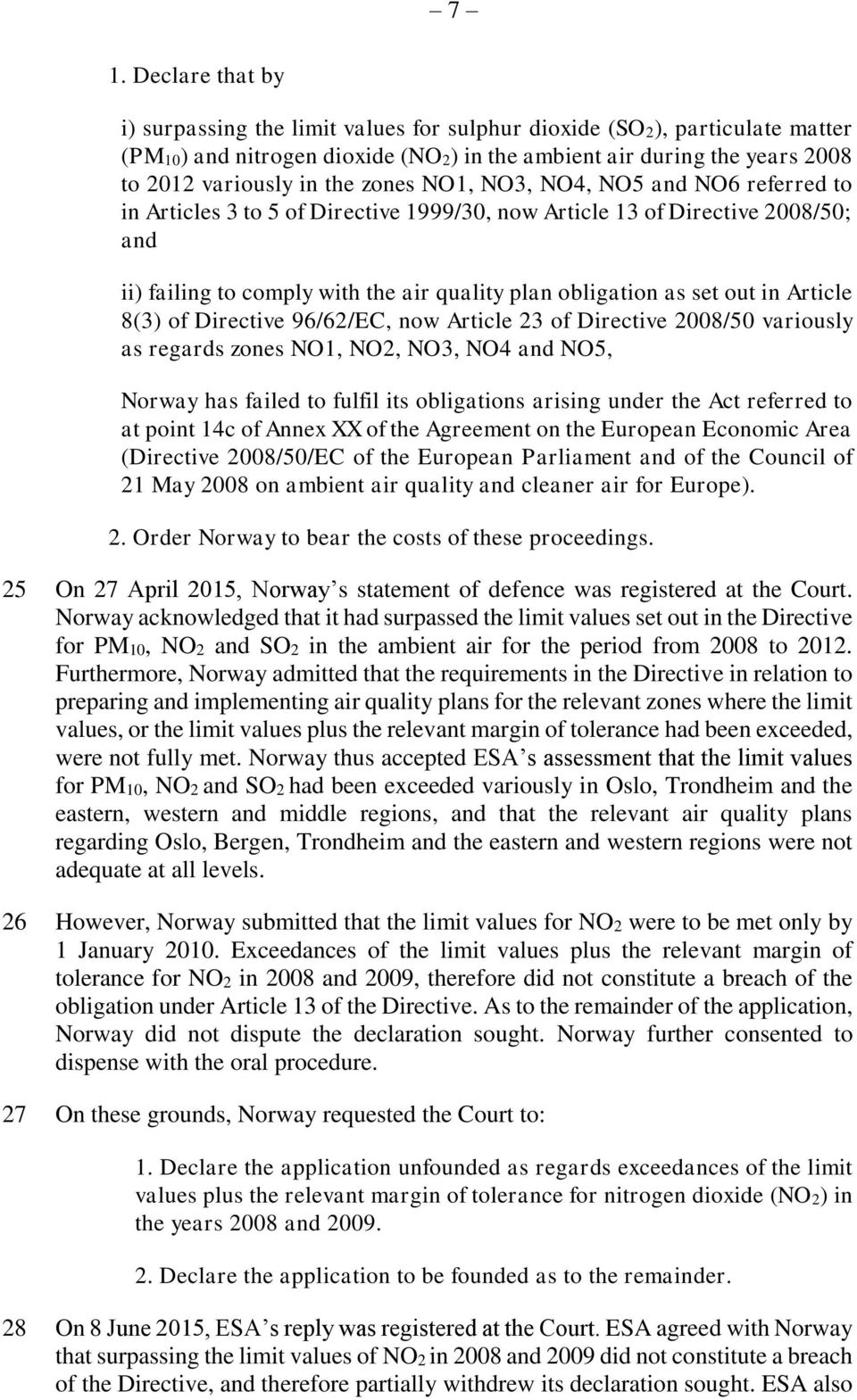 Article 8(3) of Directive 96/62/EC, now Article 23 of Directive 2008/50 variously as regards zones NO1, NO2, NO3, NO4 and NO5, Norway has failed to fulfil its obligations arising under the Act
