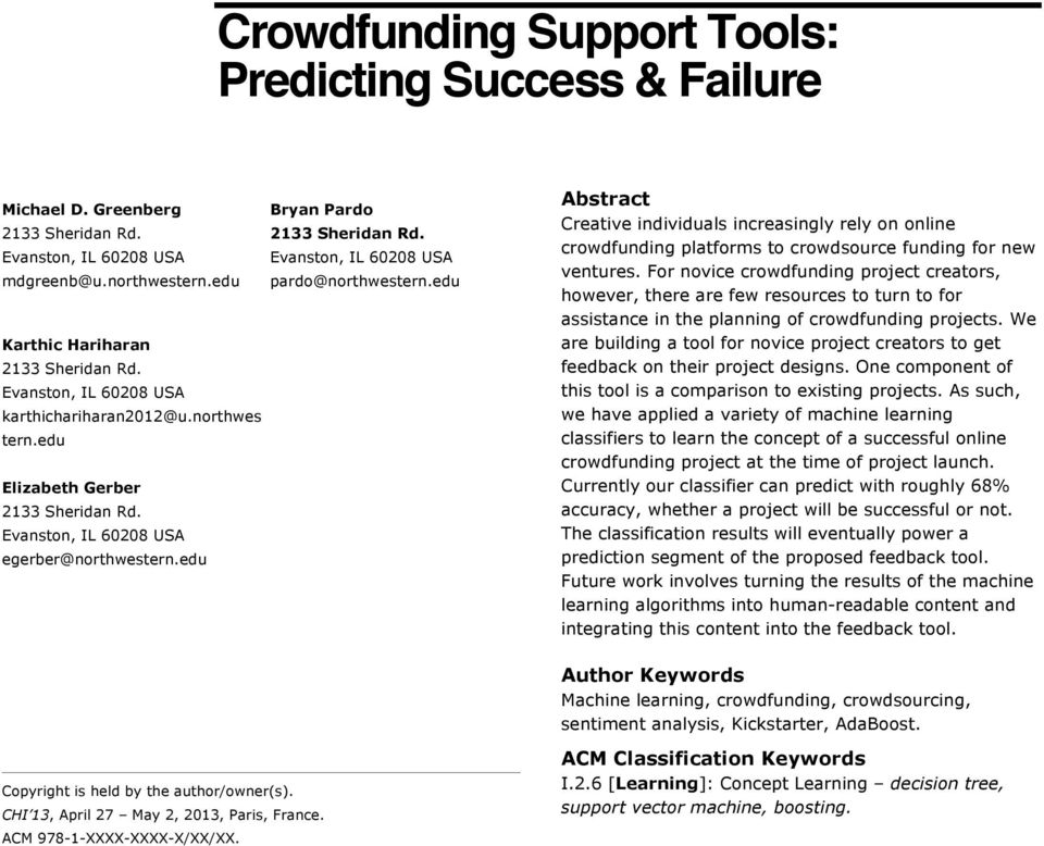 For novice crowdfunding project creators, however, there are few resources to turn to for assistance in the planning of crowdfunding projects.