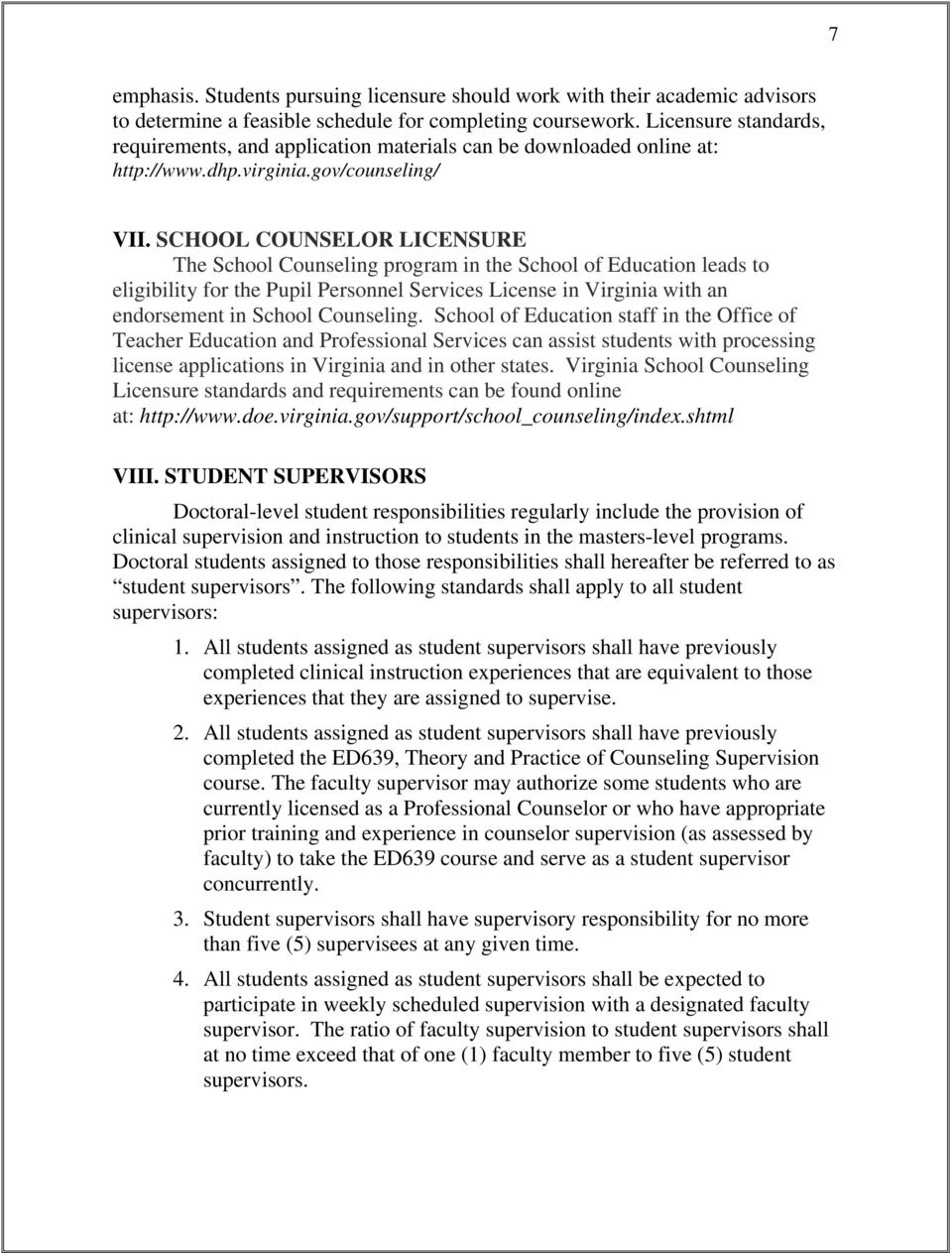 SCHOOL COUNSELOR LICENSURE The School Counseling program in the School of Education leads to eligibility for the Pupil Personnel Services License in Virginia with an endorsement in School Counseling.