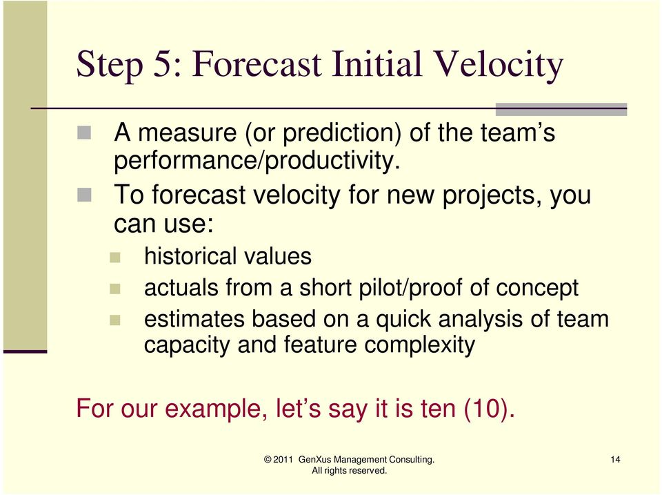 To forecast velocity for new projects, you can use: historical values actuals from