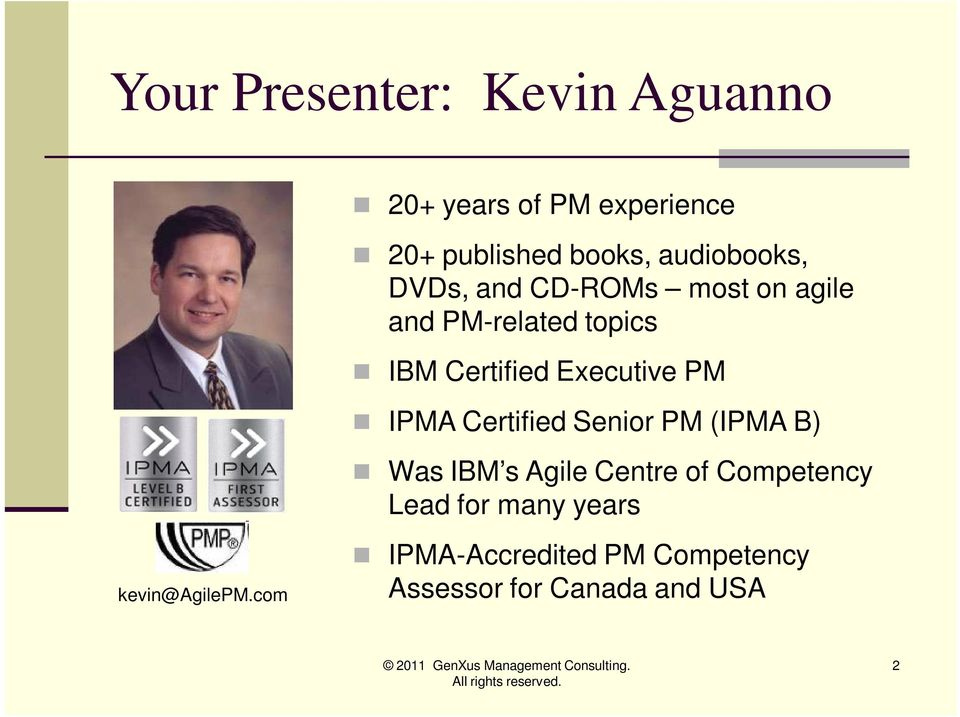 Executive PM IPMA Certified Senior PM (IPMA B) Was IBM s Agile Centre of Competency