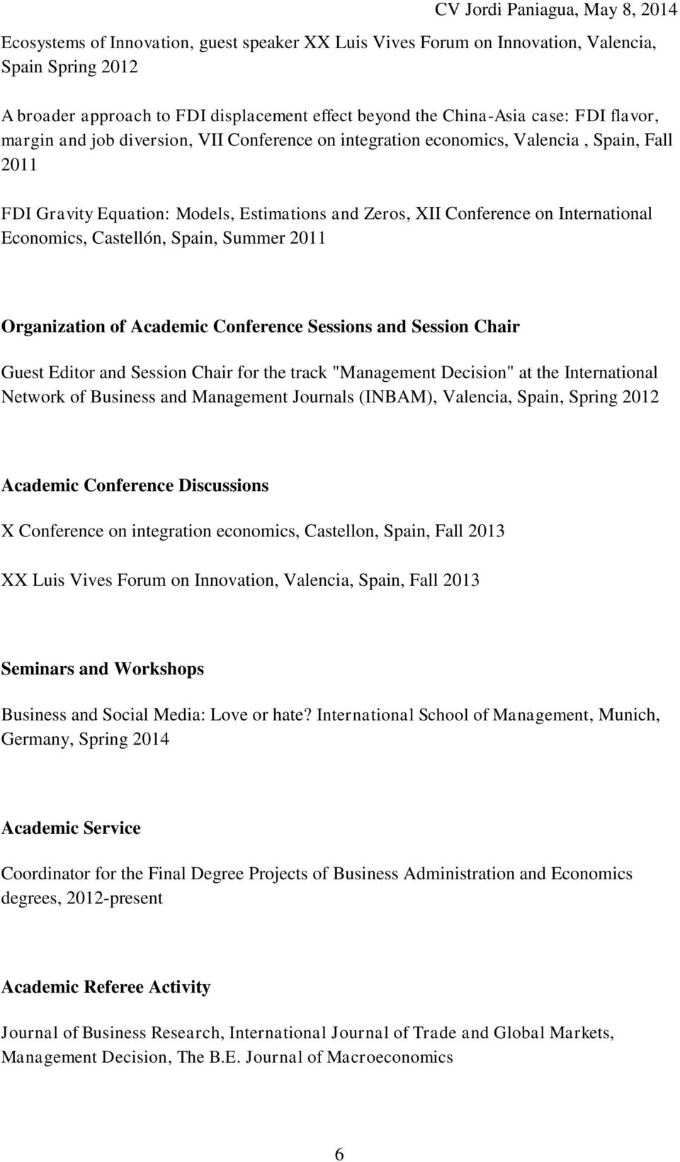 "Summer 2011 Organization of Academic Conference Sessions and Session Chair Guest Editor and Session Chair for the track ""Management Decision"" at the International Network of Business and Management"