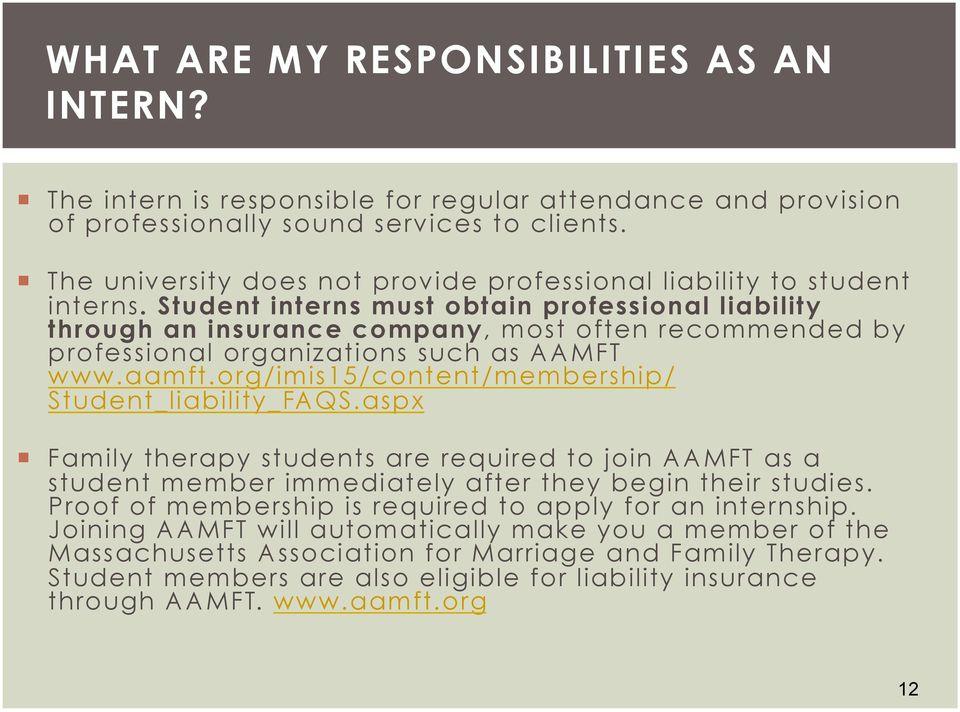 Student interns must obtain professional liability through an insurance company, most often recommended by professional organizations such as AAMFT www.aamft.