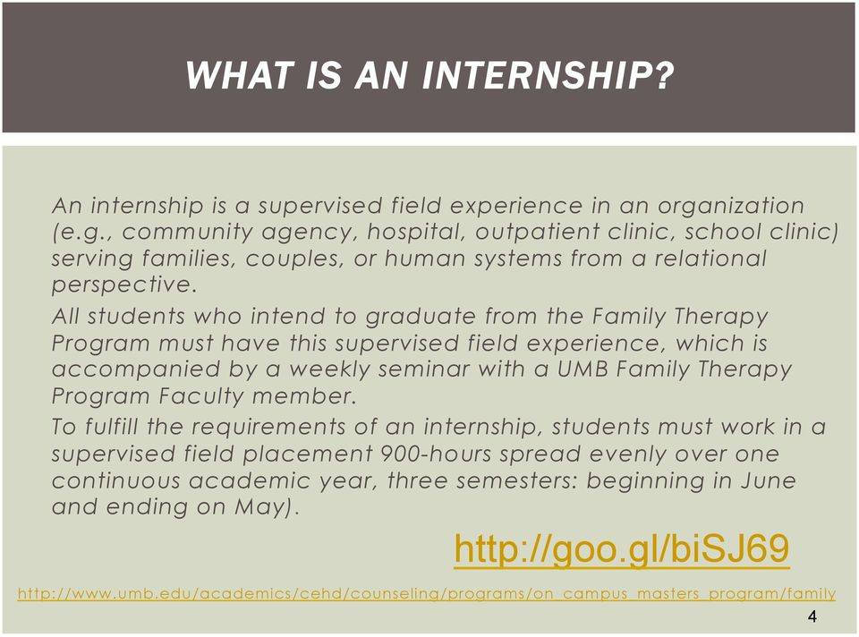 All students who intend to graduate from the Family Therapy Program must have this supervised field experience, which is accompanied by a weekly seminar with a UMB Family Therapy Program
