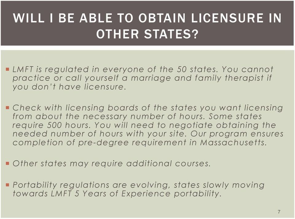 Check with licensing boards of the states you want licensing from about the necessary number of hours. Some states require 500 hours.