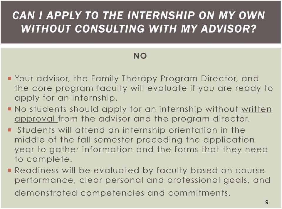 No students should apply for an internship without written approval from the advisor and the program director.