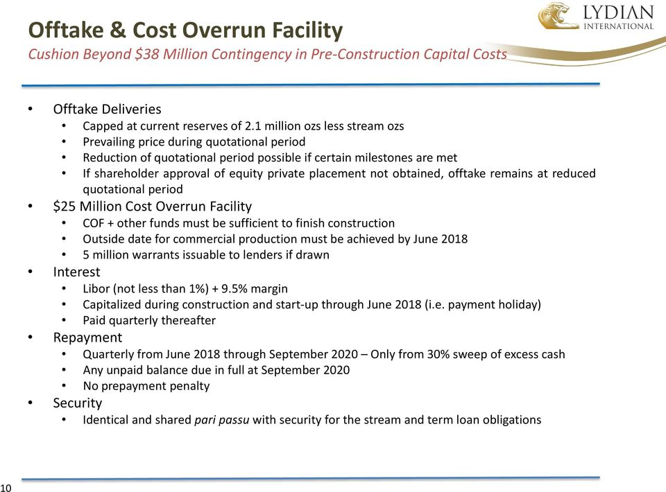 obtained, offtake remains at reduced quotational period $25 Million Cost Overrun Facility COF + other funds must be sufficient to finish construction Outside date for commercial production must be