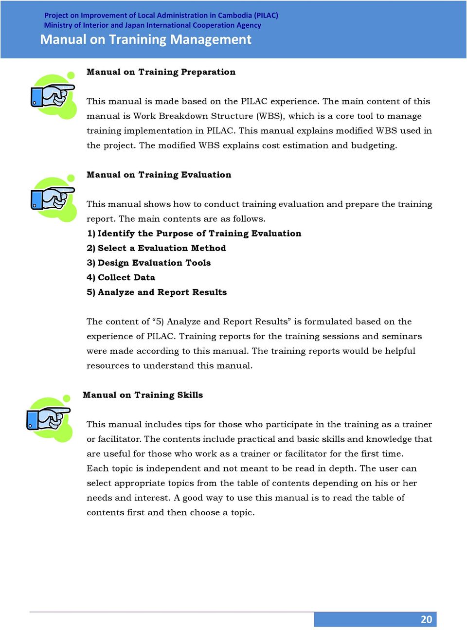 The modified WBS explains cost estimation and budgeting. Manual on Training Evaluation This manual shows how to conduct training evaluation and prepare the training report.