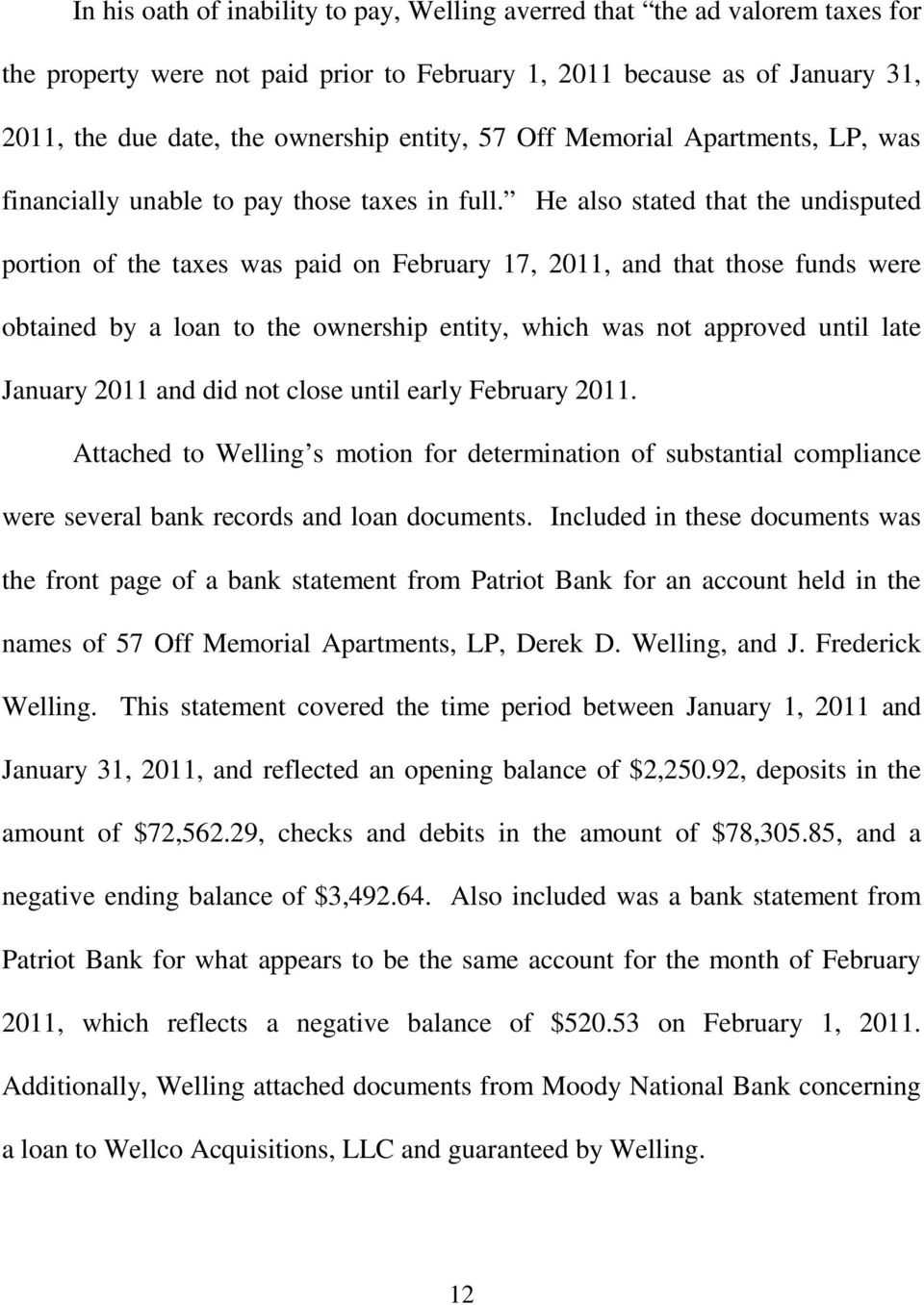 He also stated that the undisputed portion of the taxes was paid on February 17, 2011, and that those funds were obtained by a loan to the ownership entity, which was not approved until late January