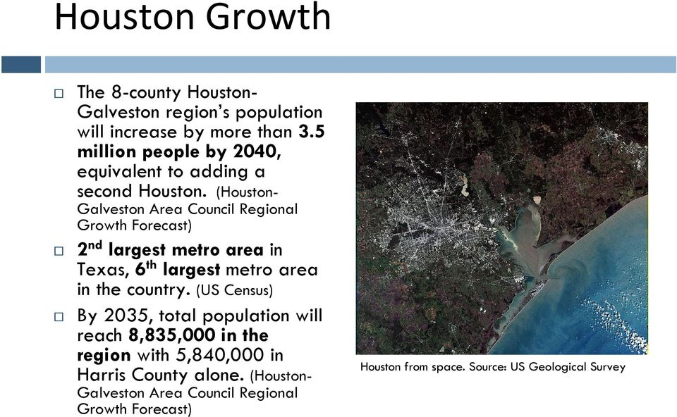 (Houston- Galveston Area Council Regional Growth Forecast) 2 nd largest metro area in Texas, 6 th largest metro area in the