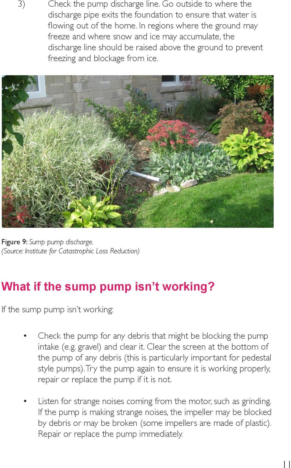 Figure 9: Sump pump discharge. (Source: Institute for Catastrophic Loss Reduction) What if the sump pump isn t working?