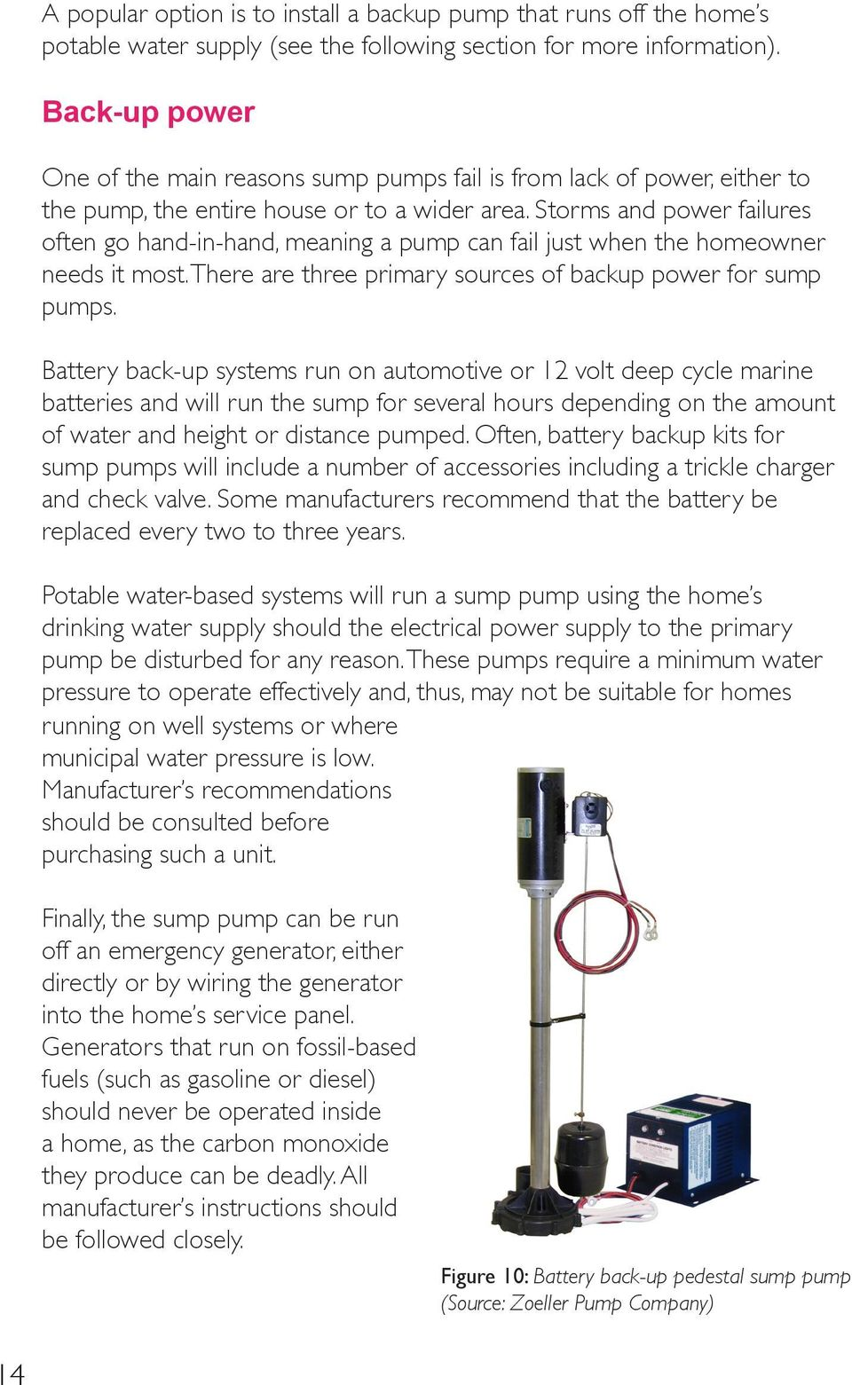 Storms and power failures often go hand-in-hand, meaning a pump can fail just when the homeowner needs it most. There are three primary sources of backup power for sump pumps.