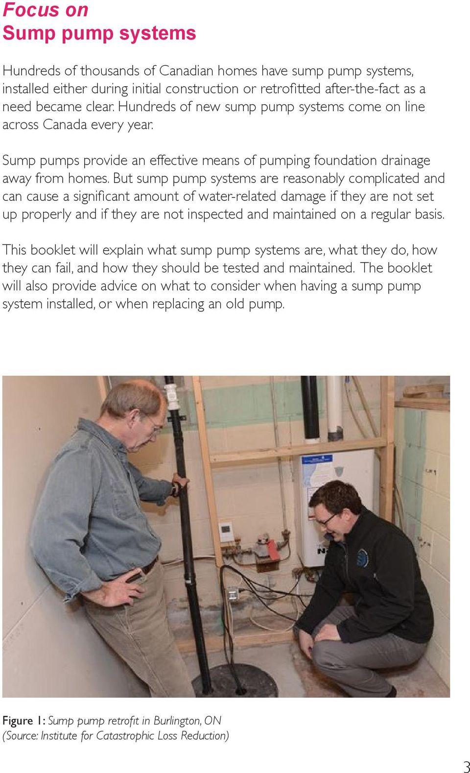 But sump pump systems are reasonably complicated and can cause a significant amount of water-related damage if they are not set up properly and if they are not inspected and maintained on a regular