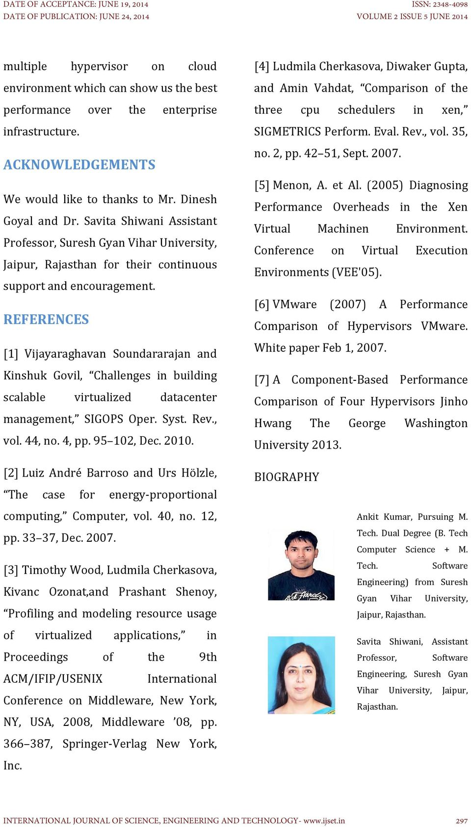 REFERENCES [1] Vijayaraghavan Soundararajan and Kinshuk Govil, Challenges in building scalable virtualized datacenter management, SIGOPS Oper. Syst. Rev., vol. 44, no. 4, pp. 95 102, Dec. 2010.
