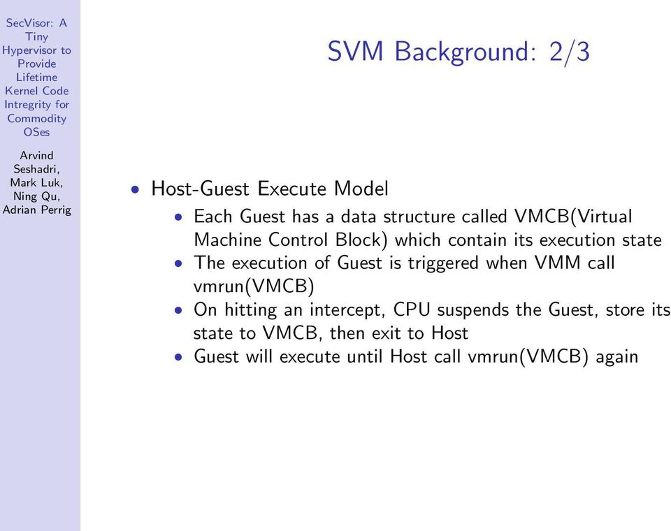 Guest is triggered when VMM call vmrun(vmcb) On hitting an intercept, CPU suspends the