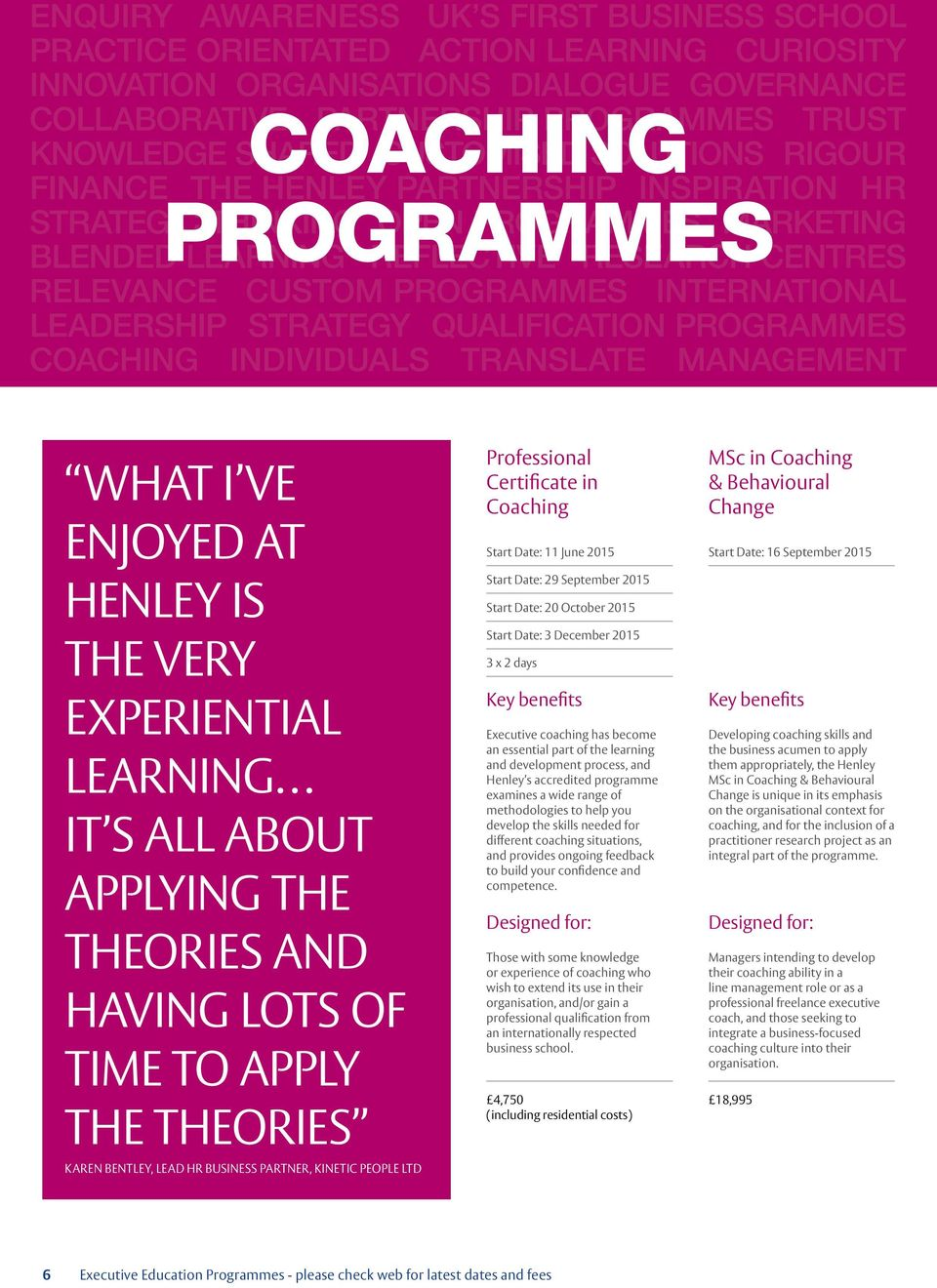 20 October 2015 Start Date: 3 December 2015 3 x 2 days Executive coaching has become an essential part of the learning and development process, and Henley s accredited programme examines a wide range