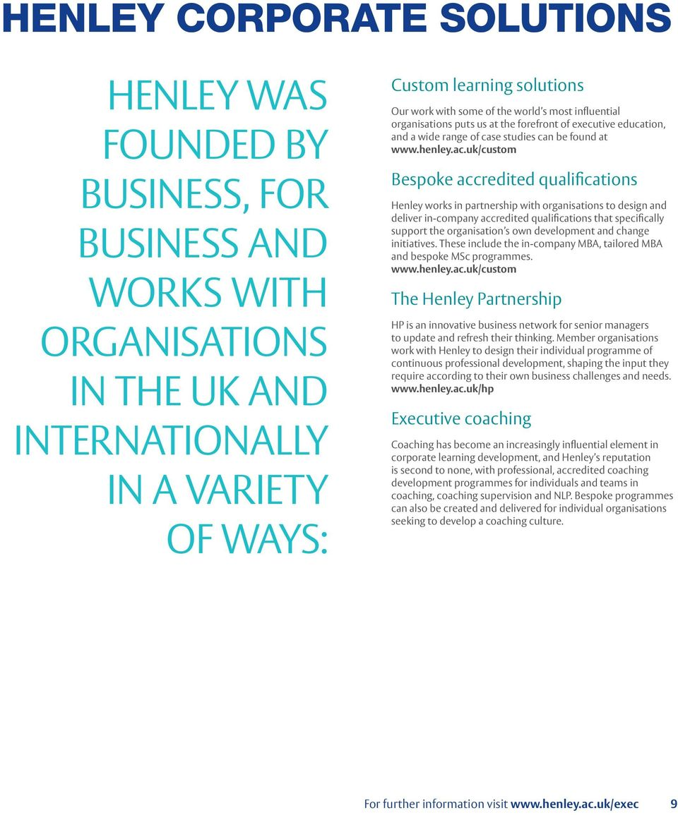 uk/custom Bespoke accredited qualifications Henley works in partnership with organisations to design and deliver in-company accredited qualifications that specifically support the organisation s own