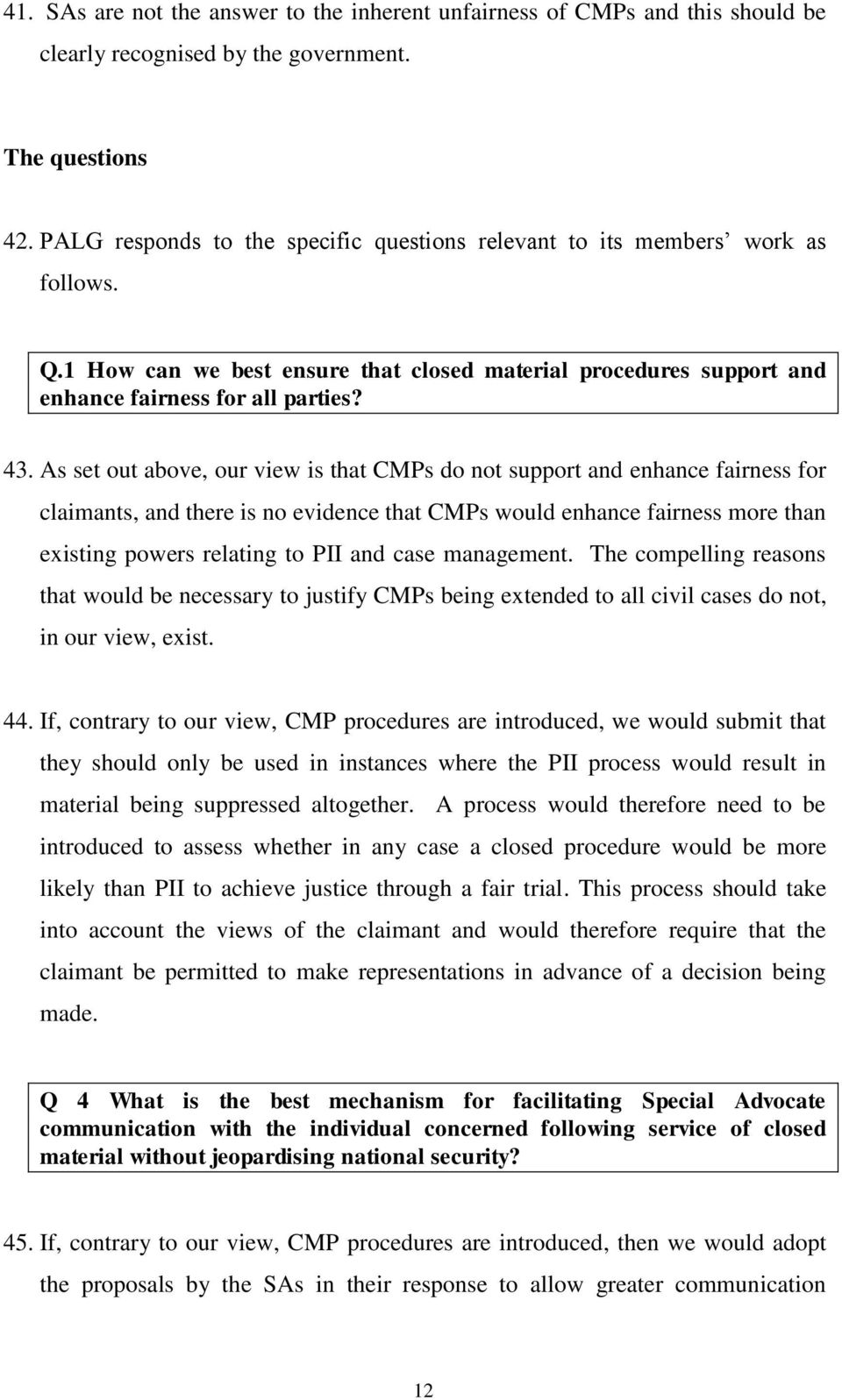 As set out above, our view is that CMPs do not support and enhance fairness for claimants, and there is no evidence that CMPs would enhance fairness more than existing powers relating to PII and case